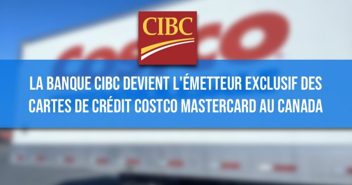 La Banque CIBC devient l'émetteur exclusif des cartes de crédit Costco Mastercard au Canada